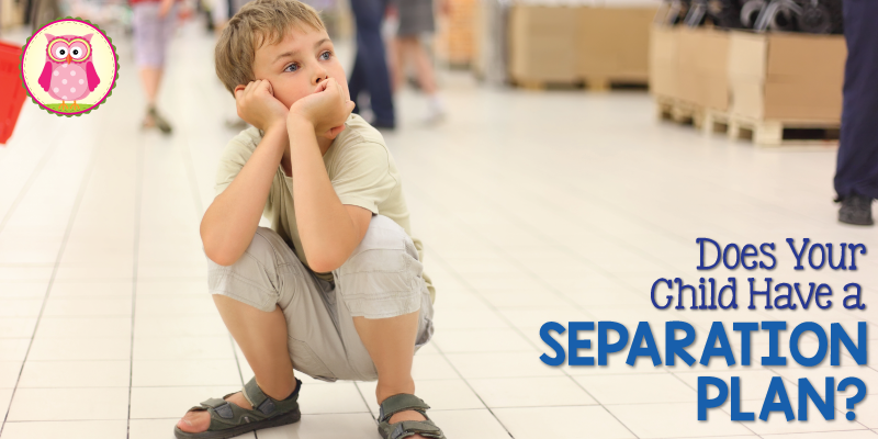 The Separation Plan:  What Will Your Child Do If He or She Is Lost?